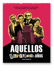 Aquellos maravillosos años - Escándalos de corrupción y despilfarro en España durante la última década