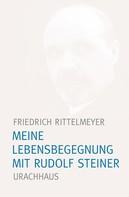 Friedrich Rittelmeyer: Meine Lebensbegegnung mit Rudolf Steiner