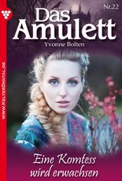 Das Amulett 22 – Liebesroman - Eine Komtess wird erwachsen