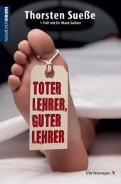 Toter Lehrer, guter Lehrer - 1. Fall mit Dr. Mark Seifert