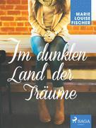 Marie Louise Fischer: Im dunklen Land der Träume