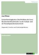 Lisa Pflister: Lernschwierigkeiten. Das Problem der Lese- Rechtschreibschwäche in der Schule und im Fremdsprachenunterricht