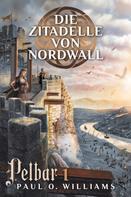 Paul O. Williams: Pelbar-Zyklus (1 von 7): Die Zitadelle von Nordwall ★★★★
