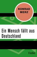 Konrad Merz: Ein Mensch fällt aus Deutschland