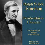Ralph Waldo Emerson: Persönlichkeit – Character - Ein Klassiker der richtigen Lebensführung