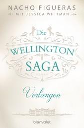 Die Wellington-Saga - Verlangen - Roman