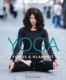 Tina von Jakubowski: Yoga - Fokus und Klarheit