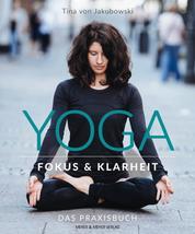 Yoga - Fokus und Klarheit - Das Praxisbuch