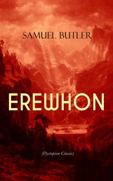 EREWHON (Dystopian Classic) - The Masterpiece that Inspired Orwell's 1984 by Predicting the Takeover of Humanity by AI Machines
