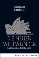 Bernd Ingmar Gutberlet: Die neuen Weltwunder