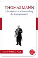 Thomas Mann: Glückwunsch an Köln zum Abzug der Besatzungsmacht