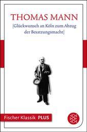 Glückwunsch an Köln zum Abzug der Besatzungsmacht - Text