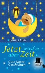 Jetzt wird es aber Zeit - Phantastische Gute-Nacht-Geschichten