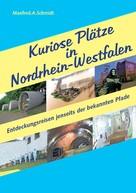 Manfred A. Schmidt: Kuriose Plätze in Nordrhein-Westfalen