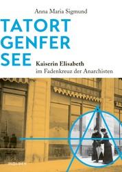 Tatort Genfer See - Kaiserin Elisabeth im Fadenkreuz der Anarchisten