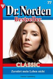 Dr. Norden Bestseller Classic 77 – Arztroman - Zerstört mein Leben nicht