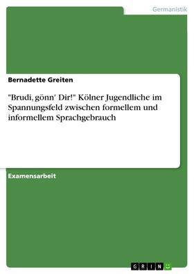 """""""Brudi, gönn' Dir!"""" Kölner Jugendliche im Spannungsfeld zwischen formellem und informellem Sprachgebrauch"""