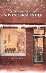 Der wundersame Adventskalender - Eine Weihnachtserzählung.