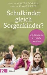 Schulkinder gleich Sorgenkinder? - Schulprobleme als Familie meistern