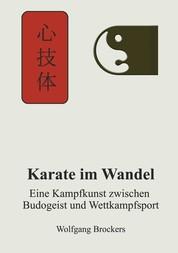 Karate im Wandel - Eine Kampfkunst zwischen Budogeist und Wettkampfsport