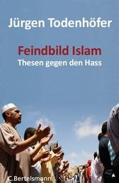 Feindbild Islam - Thesen gegen den Hass