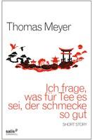 Thomas Meyer: Ich frage, was für Tee es sei, der schmecke so gut ★★★★