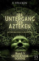 Der Untergang der Azteken. Band V - Sengende Sonne
