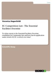 EC Competition Law - The Essential Facilities Doctrine - To what extent is the Essential Facilities Doctrine established in Community law and how has its application under Article 82 EC evolved over time?