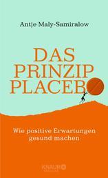 Das Prinzip Placebo - Wie positive Erwartungen gesund machen