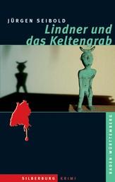 Lindner und das Keltengrab - Ein Baden-Württemberg-Krimi