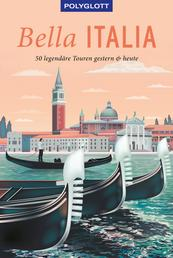POLYGLOTT on tour Reiseführer Bella Italia - 50 legendäre Touren gestern & heute, mit herausnehmbarer Karte