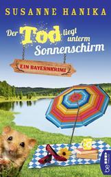 Der Tod liegt unterm Sonnenschirm - Ein Bayernkrimi