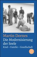 Martin Dornes: Die Modernisierung der Seele