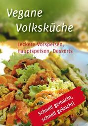 Vegane Volksküche - Leckere Vorspeisen, Hauptspeisen, Desserts Schnell gemacht, schnell gekocht!