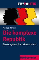 Die komplexe Republik - Staatsorganisation in Deutschland