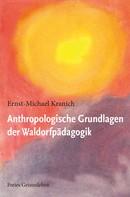 Ernst-Michael Kranich: Anthropologische Grundlagen der Waldorfpädagogik