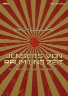 Erich Dolezal: Jenseits von Raum und Zeit