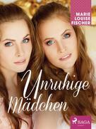 Marie Louise Fischer: Unruhige Mädchen ★★★★
