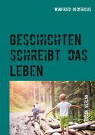 Winfried Dederichs: Geschichten schreibt das Leben