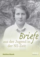 Matthias Blazek: Briefe aus der Jugend in der NS-Zeit ★★★★