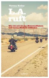 L.A. ruft - Wie ich mit 66 das Motorradfahren und meine Freiheit entdeckte