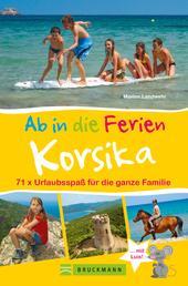 Bruckmann Reiseführer: Ab in die Ferien Korsika. 71x Urlaubsspaß für die ganze Familie. - Ein Familienreiseführer mit Insidertipps für den perfekten Urlaub mit Kindern. NEU 2020