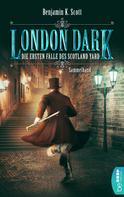 Benjamin K. Scott: London Dark: Die ersten Fälle des Scotland Yard