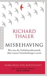 Misbehaving - Was uns die Verhaltensökonomik über unsere Entscheidungen verrät
