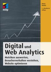Digital und Web Analytics - Metriken auswerten, Besucherverhalten verstehen, Website optimieren