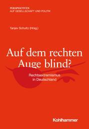 Auf dem rechten Auge blind? - Rechtsextremismus in Deutschland