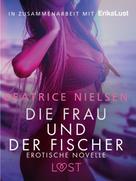 Beatrice Nielsen: Die Frau und der Fischer: Erotische Novelle