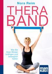Thera-Band. Kompakt-Ratgeber - Wie Sie Ihren Körper kräftigen und beweglich halten
