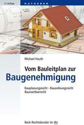 Vom Bauleitplan zur Baugenehmigung - Bauplanungsrecht, Bauordnungsrecht, Baunachbarrecht
