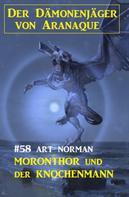 Art Norman: Moronthor und der Knochenmann - Der Dämonenjäger von Aranaque 58